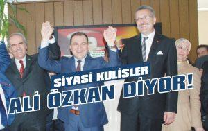 Siyasi kulisler Ali Özkan diyor!