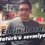 """""""Emin hoca Atatürk'ü sevmiyor"""""""