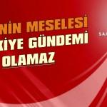 AKP'nin meselesi Türkiye gündemi olamaz