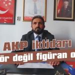 AKP iktidarı aktör değil figüran oldu