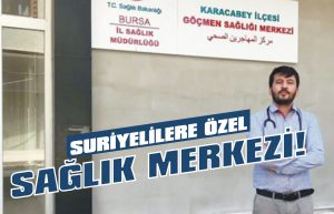 Suriyelilere özel Sağlık Merkezi!