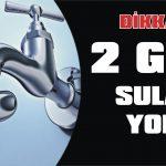 2 gün sular yok!