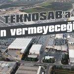 TEKNOSAB'a izin vermeyeceğiz!