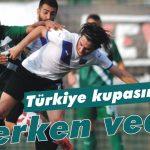 Türkiye kupasına erken veda!