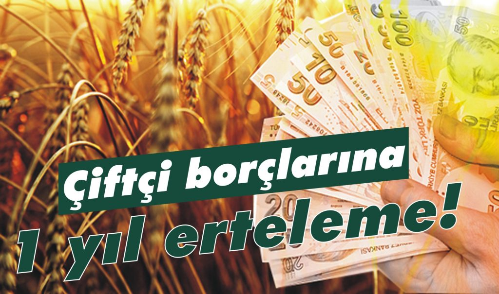 Çiftçi borçlarına 1 yıl erteleme!